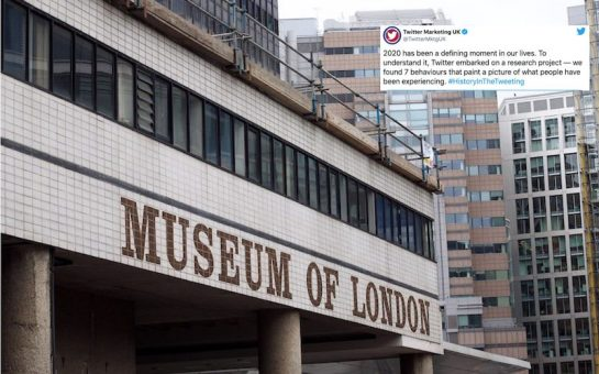 Front exterior of Museum of London with tweet inset. Tweet is by Twitter Marketing UK and reads 2020 has been a defining moment in our lives. To understand it, Twitter embarked on a research project — we found 7 behaviours that paint a picture of what people have been experiencing. #HistoryInTheTweeting